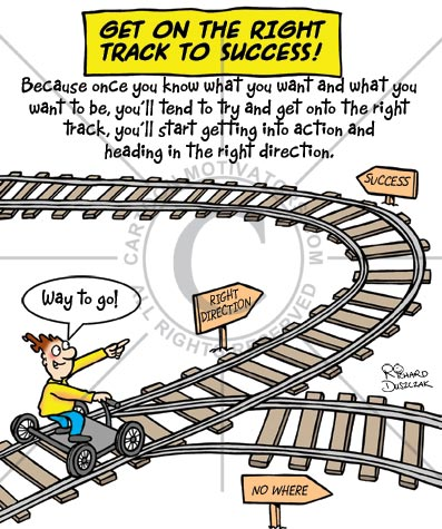 Track To Success - Because once you know what you want and what you want to be, you'll tend to try and get onto the right track, you'll start getting into action and heading in the right direction.
